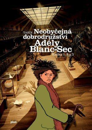 Neobyčejná dobrodružství Adély Blanc-Sec: Kniha 1, 2 a 3 Jacques Tardi