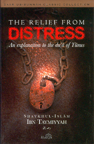 The Relief From Distress: An Explanation to the Dua of Yunus ابن تيمية