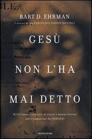Gesù non lha mai detto. Millecinquecento anni di errori e manipolazioni nella traduzione dei Vangeli  by  Bart D. Ehrman