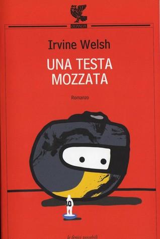 Una testa mozzata  by  Irvine Welsh