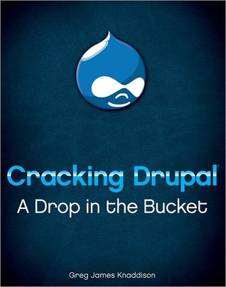 Cracking Drupal: A Drop in the Bucket  by  Greg Knaddison