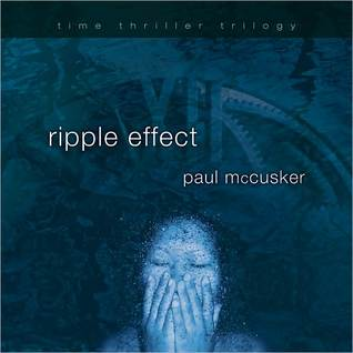 Ripple Effect: Time Thriller Trilogy, Book 1  by  Paul McCusker