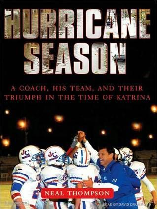 Hurricane Season: A Coach, His Team, and Their Triumph in the Time of Katrina  by  Neal Thompson