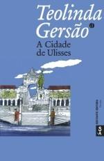 A Cidade de Ulisses Teolinda Gersão