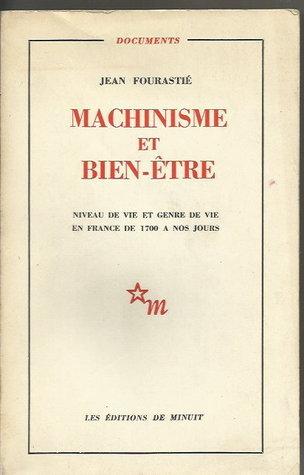 Machinisme et bien-etre: niveau de vie et genre de vie de 1700 a nos jours  by  Jean Fourastié
