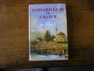 EDWARD LEAR IN GREECE Journals of a Landscape Painter in Greece and Albania Edward Lear