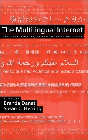 The Multilingual Internet: Language, Culture, and Communication Online  by  Brenda Danet