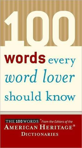 100 Words Every Word Lover Should Know  by  American Heritage Dictionary