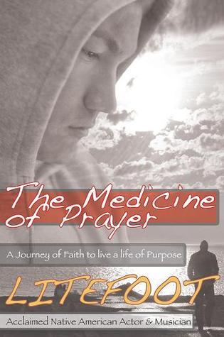 The Medicine of Prayer: A Journey of Faith to live a life of Purpose Litefoot