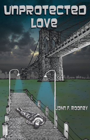 Unprotected Love  by  John F. Rooney
