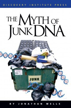 The Myth of Junk DNA Jonathan Wells