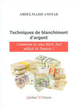 Techniques de blanchiment dargent-Comment le clan BEN ALI pillait la Tunisie?  by  Abdelmajid Ammar