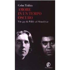 Amore in un tempo oscuro : vite gay da Wilde ad Almodovar  by  Colm Tóibín