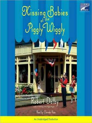 Kissing Babies At the Piggly Wiggly Robert Dalby