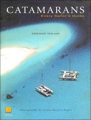 Catamarans: Every Sailors Guide Gregor Tarjan