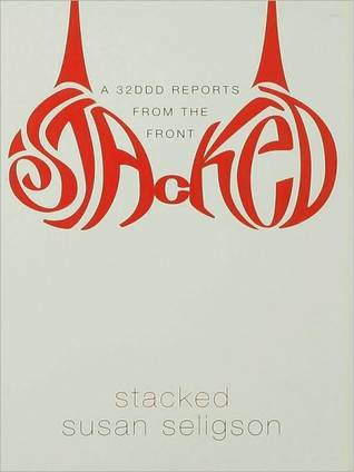 Stacked: A 32DDD Reports from the Front Susan Seligson