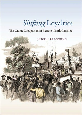 Shifting Loyalties: The Union Occupation of Eastern North Carolina  by  Judkin Browning