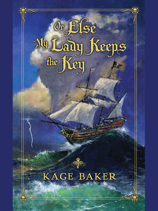 Or Else My Lady Keeps the Key  by  Kage Baker