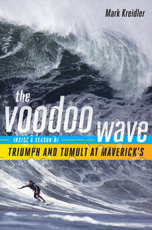 The Voodoo Wave: Inside a Season of Triumph and Tumult at Mavericks Mark Kreidler
