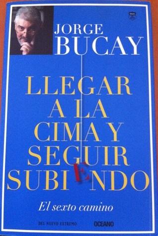 Llegar a la Cima y seguir Subiendo - El Sexto Camino Jorge Bucay