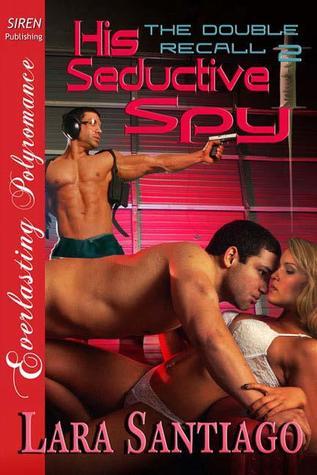 His Seductive Spy (The Double Recall, #2)  by  Lara Santiago