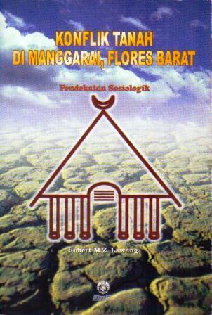 Konflik Tanah di Manggarai, Flores Barat: Pendekatan Sosiologik Robert M.Z. Lawang
