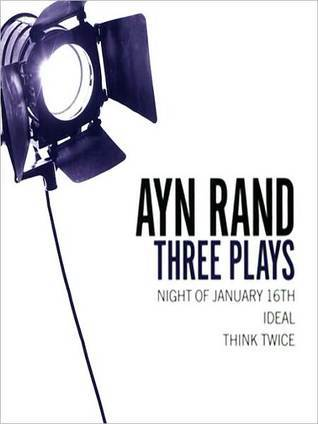 Three Plays: Night of January 16, Ideal, and Think Twice Ayn Rand