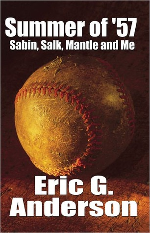 Summer of 57: Sabin, Salk, Mantle and Me  by  Eric G. Anderson