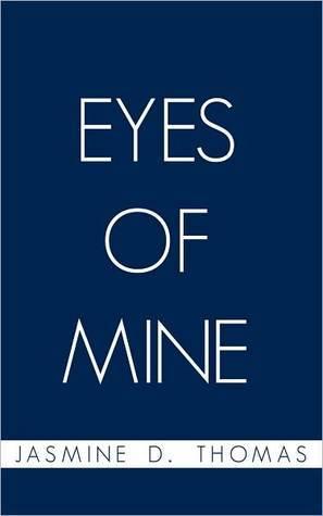 Eyes of Mine  by  Jasmine D. Thomas