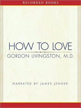 How to Love  by  Gordon Livingston