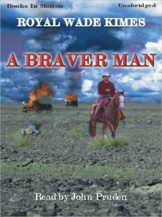 A Braver Man  by  Royal Wade Kimes