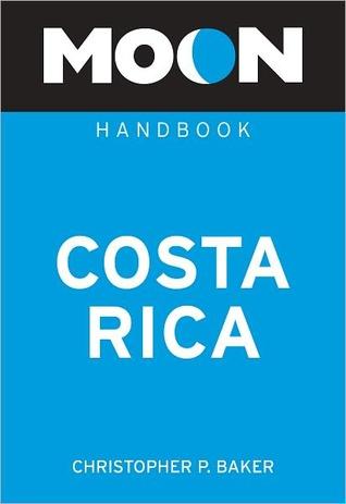 Costa Rica (Moon Handbook)  by  Christopher P. Baker