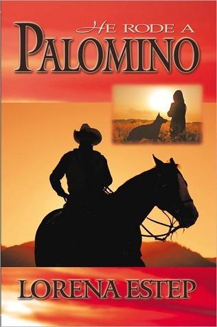 He Rode a Palomino Lorena Estep