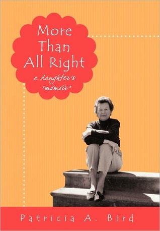 More Than All Right: A Daughters Momoir Patricia A. Bird