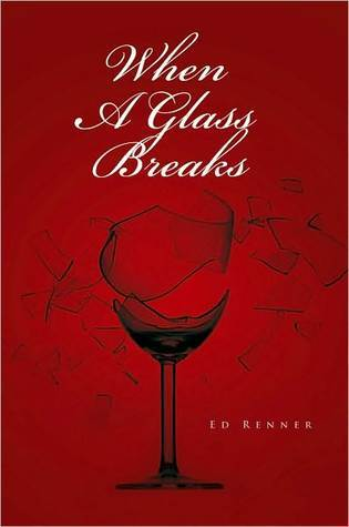 When a Glass Breaks  by  Ed Renner