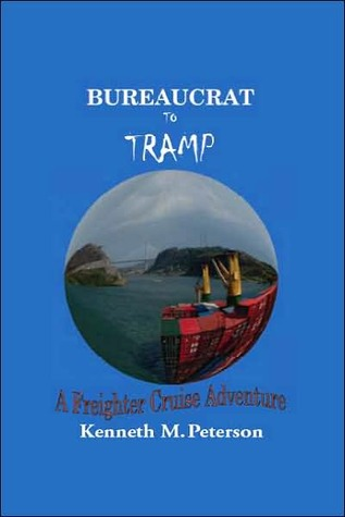 Bureaucrat to Tramp: A Freighter Cruise Adventure  by  Kenneth M. Peterson