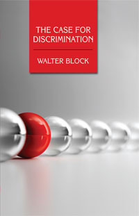 The Case for Discrimination Walter Block