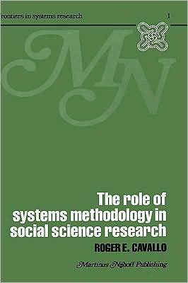 The Role of Systems Methodology in Social Science Research  by  Roger Cavallo
