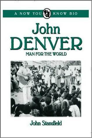 John Denver: Man for the World (Now You Know Bios) John Stansfield