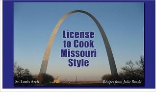 License to Cook Missouri Style, Recipes Julie Broski