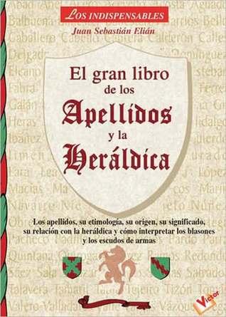 Gran libro de los apellidos y la heraldica/ The Great Book of Last Names and Heraldry (Los Indispensables)  by  Juan Sebastian Elian