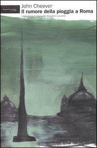 Il rumore della pioggia a Roma  by  John Cheever