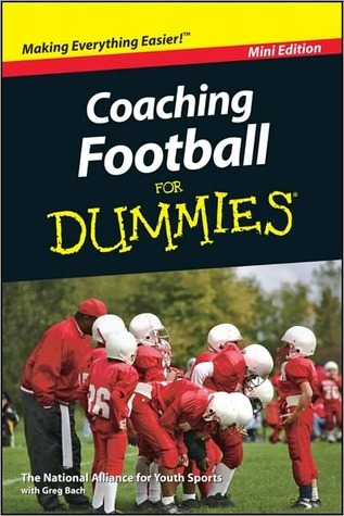 Coaching Football For Dummies, Mini Edition  by  The National Alliance For Youth Sports