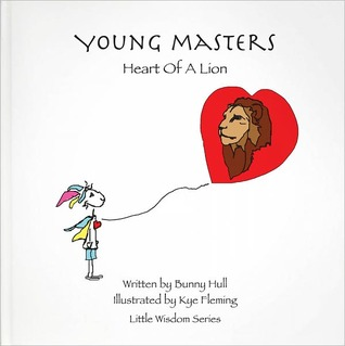 Young Masters: Heart Of A Lion (Young Masters Little Wisdom Series) Bunny Hull