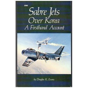 Sabre Jets Over Korea: A Firsthand Account  by  Douglas K. Evans