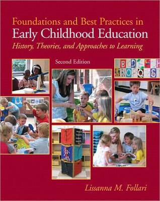 Foundations and Best Practices in Early Childhood Education: History, Theories and Approaches to Learning (with MyEducationLab) (2nd Edition)  by  Lissanna M. Follari