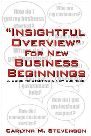 Insightful Overview for New Business Beginnings: A Guide to Starting a New Business  by  Carlynn M. Stevenson