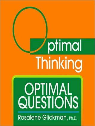 Optimal Questions: With Optimal Thinking Rosalene Glickman