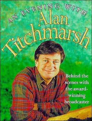 An Evening with Alan Titchmarsh: Behind the Scenes with the Award-Winning Broadcaster  by  Alan Titchmarsh