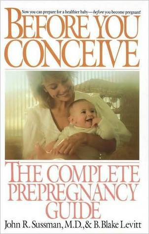 Before You Conceive: The Complete Pregnancy Guide  by  B. Levitt